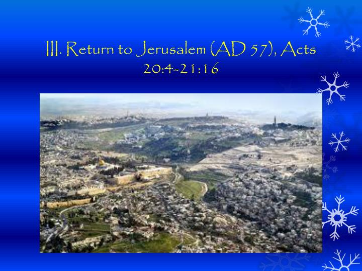 III. Return to Jerusalem (AD 57), Acts 20:4-21:16