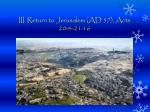 iii return to jerusalem ad 57 acts 20 4 21 16