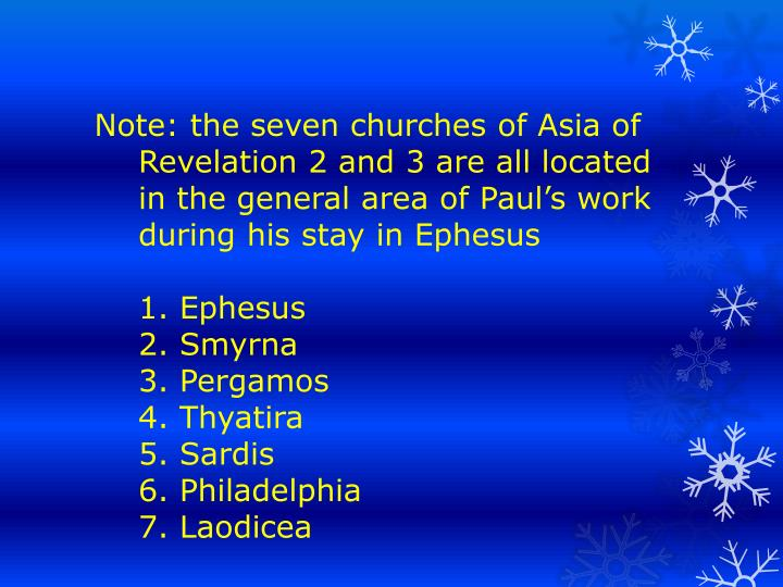 Note: the seven churches of Asia of Revelation 2 and 3 are all located in the general area of Pauls work during his stay in Ephesus