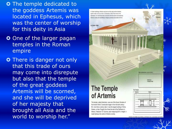 The temple dedicated to the goddess Artemis was located in Ephesus, which was the center of worship for this deity in Asia