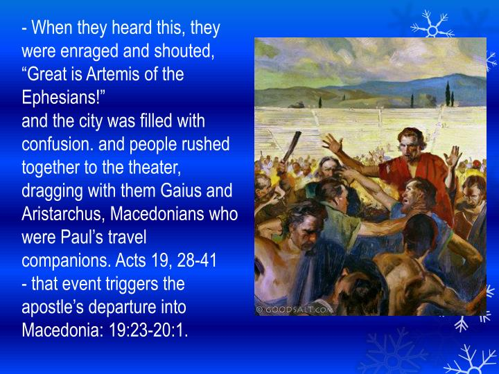 - When they heard this, they were enraged and shouted, Great is Artemis of the Ephesians!