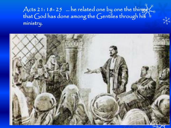 Acts 21: 18- 25    he related one by one the things that God has done among the Gentiles through his ministry.