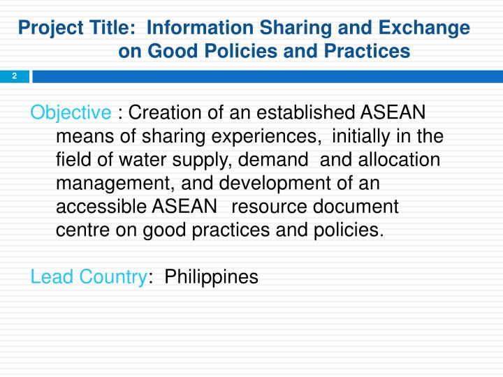 Project Title:  Information Sharing and Exchange on Good Policies and Practices