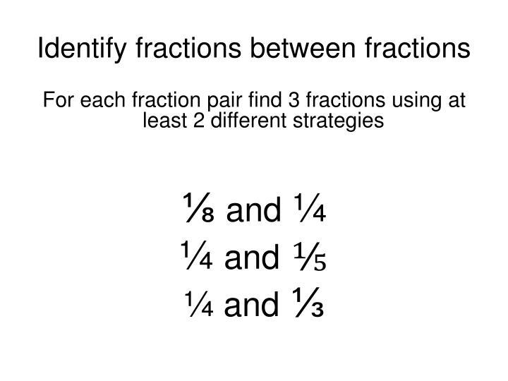 Identify fractions between fractions