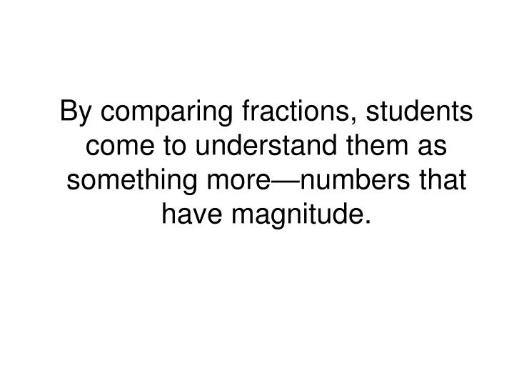 By comparing fractions, students come to understand them as something more—numbers that have magnitude.