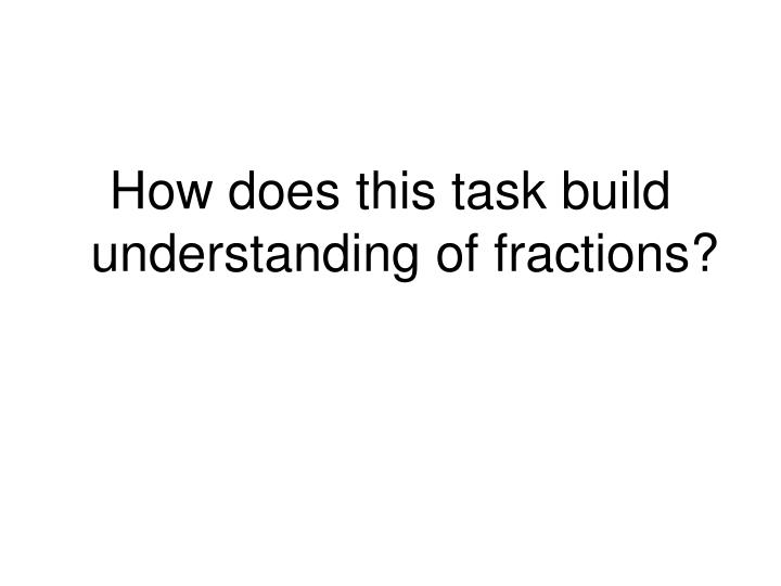 How does this task build understanding of fractions?