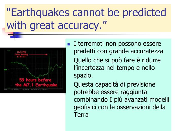 """Earthquakes cannot be predicted with great accuracy."""