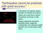 earthquakes cannot be predicted with great accuracy