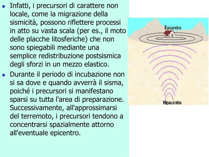 Infatti, i precursori di carattere non locale, come la migrazione della sismicità, possono riflettere processi in atto su vasta scala (per es., il moto delle placche
