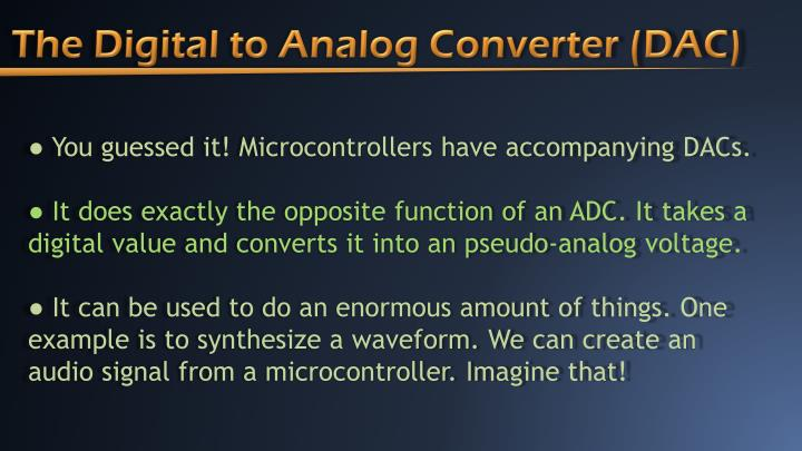 The Digital to Analog Converter (DAC)