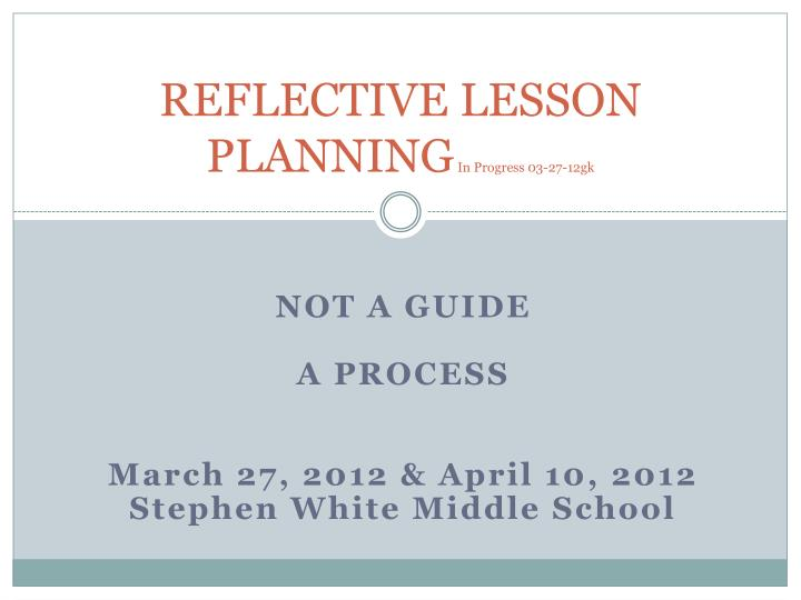 Reflective lesson planning in progress 03 27 12gk