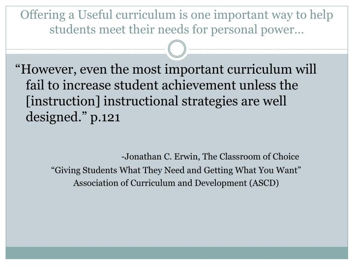 Offering a Useful curriculum is one important way to help students meet their needs for personal power…