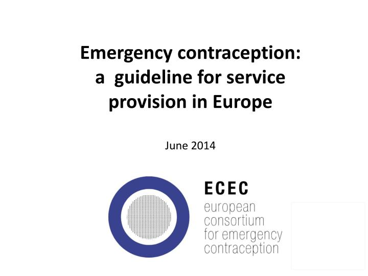 Emergency contraception a guideline for service provision in europe june 2014
