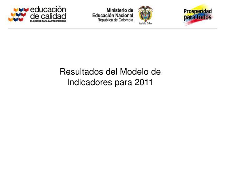 Resultados del Modelo de Indicadores para 2011