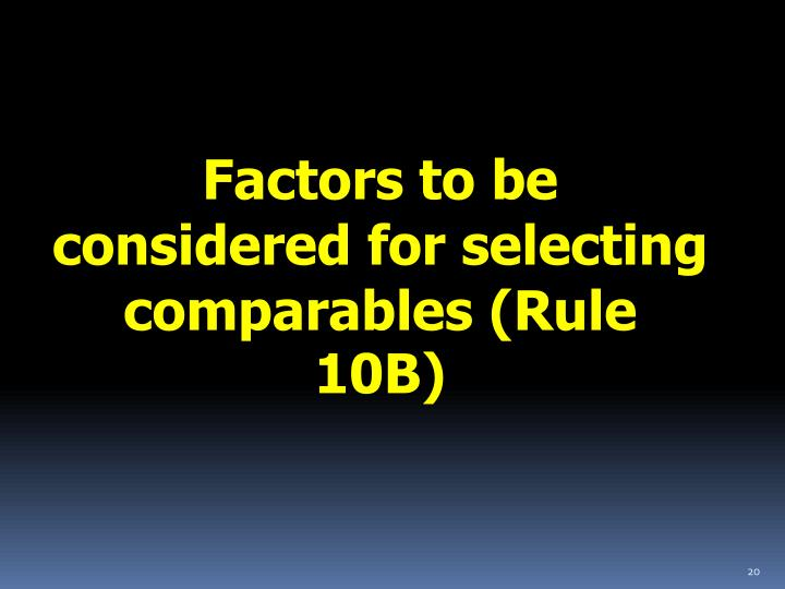 Factors to be considered for selecting comparables (Rule 10B)