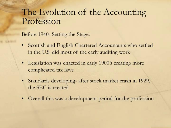 the evolution of the accounting profession Follow accounting from its roots in ancient times to the profession we now depend on topics  financial history: the evolution of accounting.