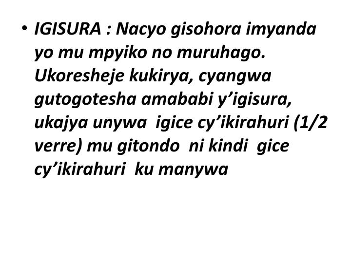 IGISURA: Nacyo gisohora imyanda yo mu mpyiko no muruhago. Ukoresheje kukirya, cyangwa gutogotesha amababi y'igisura, ukajya unywa  igice cy'ikirahuri (1/2 verre) mu gitondo  ni kindi  gice cy'ikirahuri  ku manywa
