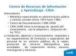 centro de recursos de informaci n y aprendizaje cria