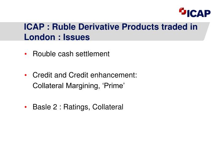 ICAP : Ruble Derivative Products traded in London : Issues