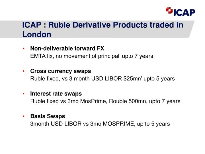 ICAP : Ruble Derivative Products traded in London