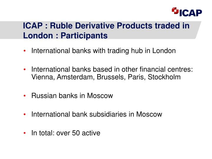 ICAP : Ruble Derivative Products traded in London : Participants