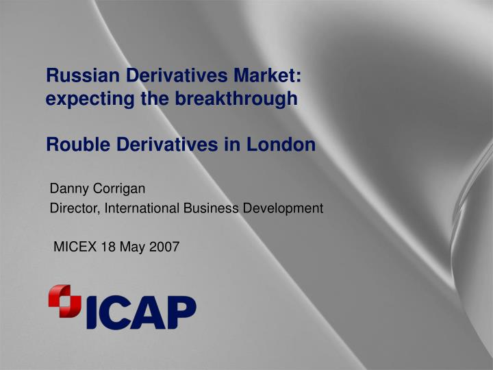 Russian derivatives market expecting the breakthrough rouble derivatives in london