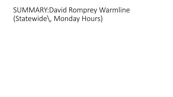 SUMMARY:David Romprey Warmline (Statewide\, Monday Hours)