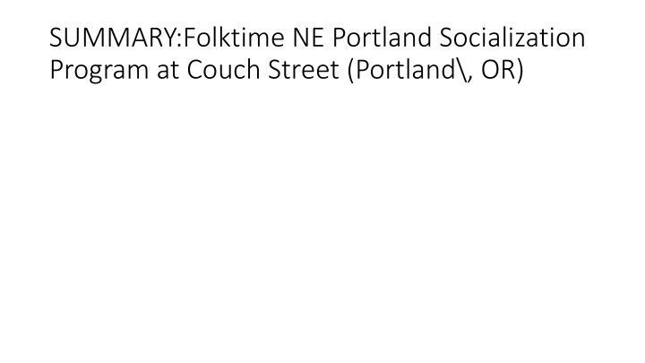 SUMMARY:Folktime NE Portland Socialization Program at Couch Street (Portland\, OR)