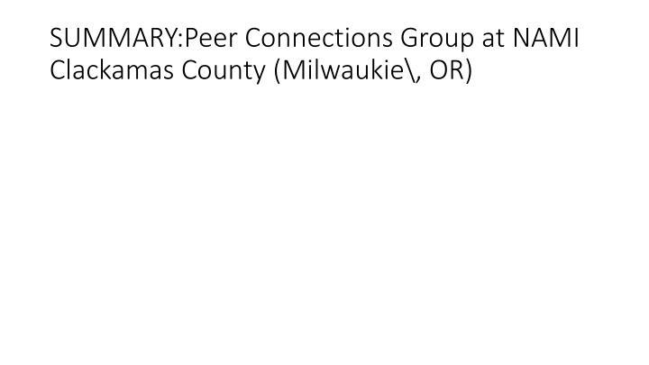 SUMMARY:Peer Connections Group at NAMI Clackamas County (Milwaukie\, OR)