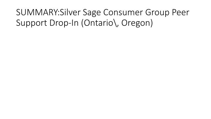 SUMMARY:Silver Sage Consumer Group Peer Support Drop-In (Ontario\, Oregon)