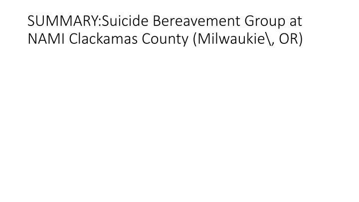 SUMMARY:Suicide Bereavement Group at NAMI Clackamas County (Milwaukie\, OR)