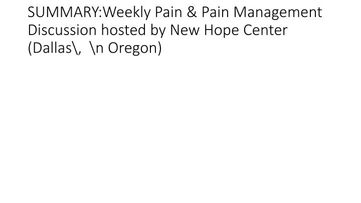 SUMMARY:Weekly Pain & Pain Management Discussion hosted by New Hope Center (Dallas\,  \n Oregon)