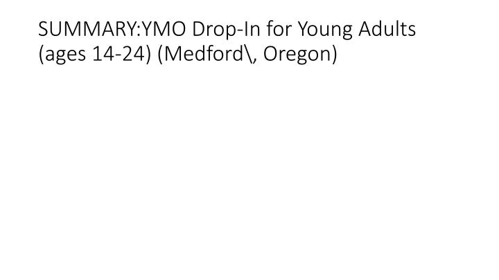 SUMMARY:YMO Drop-In for Young Adults (ages 14-24) (Medford\, Oregon)