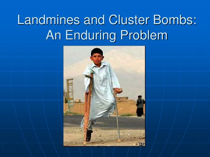 Landmines and cluster bombs an enduring problem