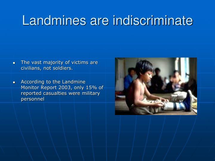 Landmines are indiscriminate