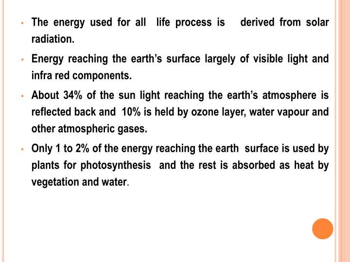 The energy used for all  life process is   derived from solar radiation.