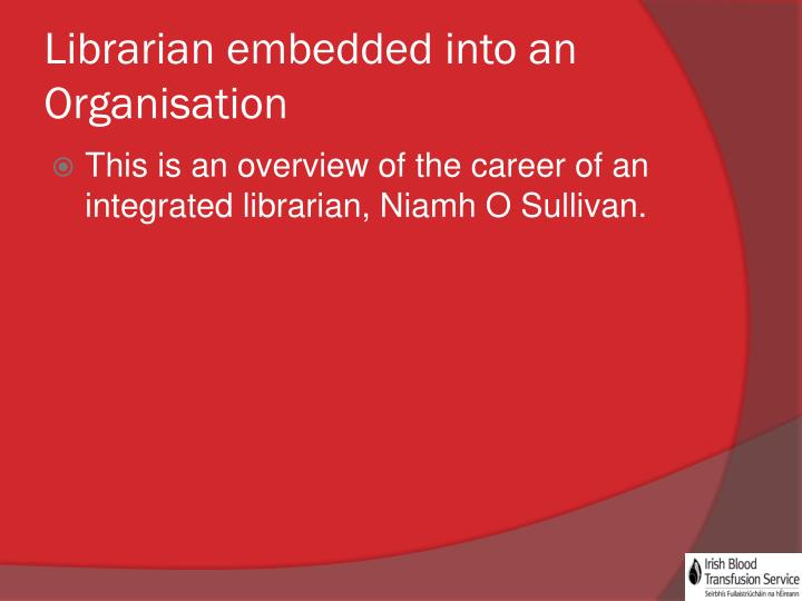 Librarian embedded into an Organisation