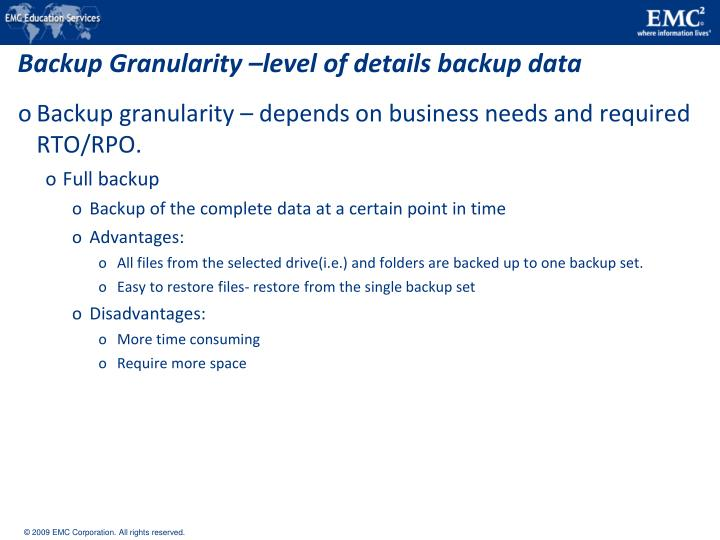 Backup Granularity –level of details backup data