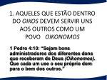 1 aqueles que est o dentro do oikos devem servir uns aos outros como um povo oikonomos
