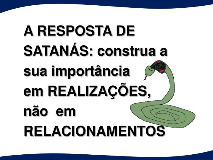 A RESPOSTA DE SATANÁS: construa a