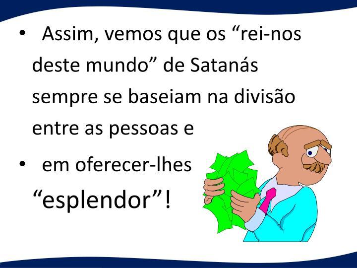 """Assim, vemos que os """"rei-nos deste mundo"""" de Satanás sempre se baseiam na divisão entre as pessoas e"""