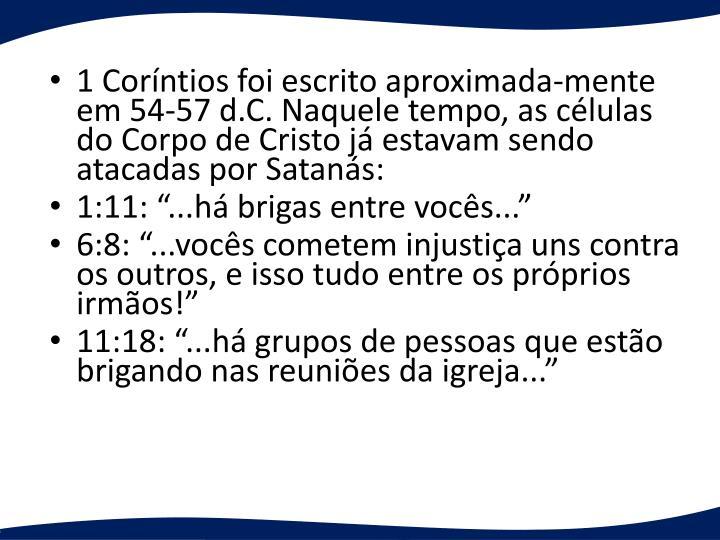 1 Corntios foi escrito aproximada-mente em 54-57 d.C. Naquele tempo, as clulas do Corpo de Cristo j estavam sendo atacadas por Satans: