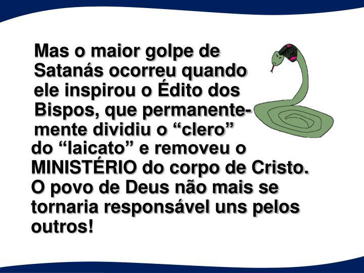 """Mas o maior golpe de Satanás ocorreu quando ele inspirou o Édito dos Bispos, que permanente- mente dividiu o """"clero"""""""