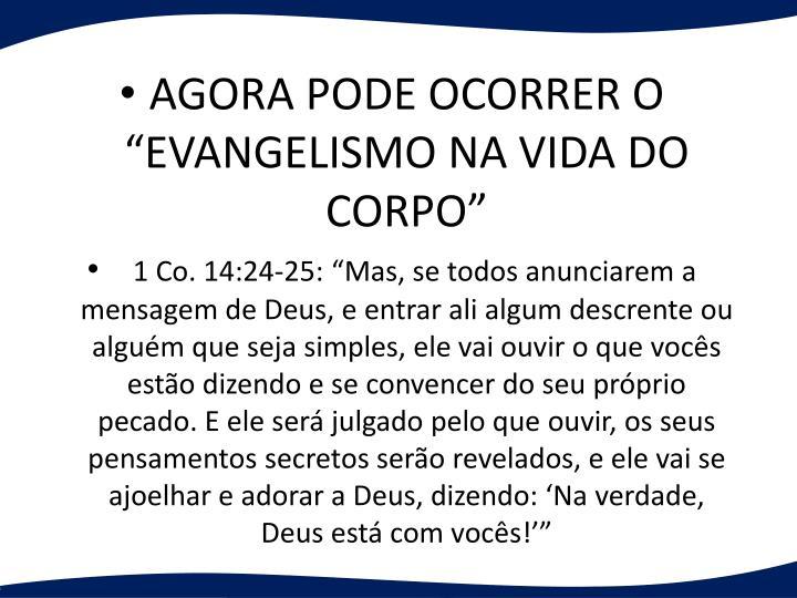 AGORA PODE OCORRER O EVANGELISMO NA VIDA DO CORPO
