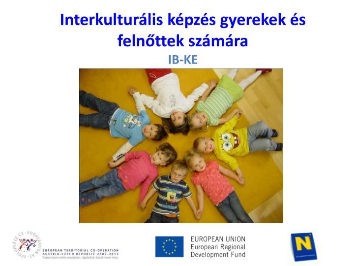 Interkulturális képzés gyerekek és felnőttek számára
