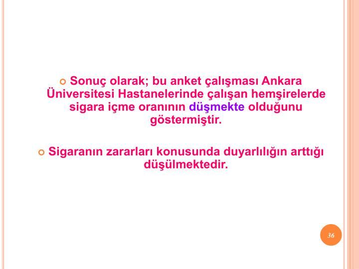 Sonuç olarak; bu anket çalışması Ankara Üniversitesi Hastanelerinde çalışan hemşirelerde sigara içme oranının