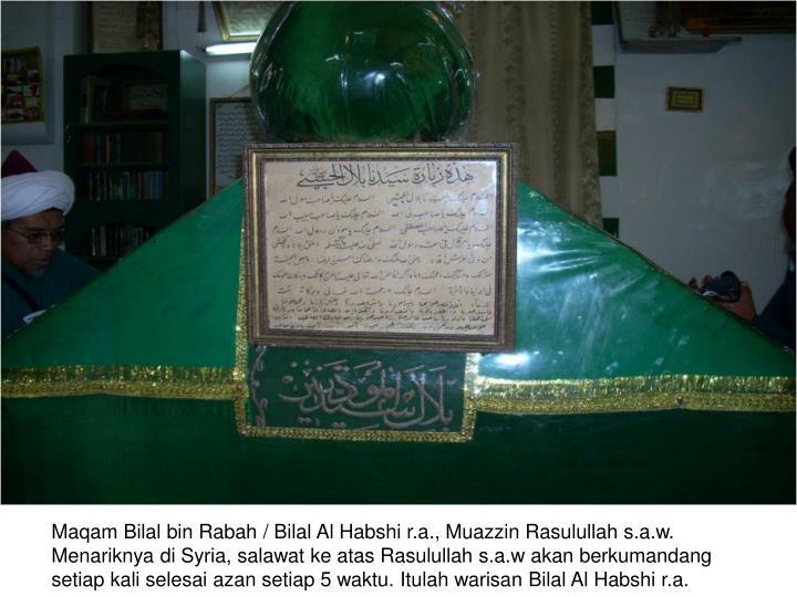 Maqam Bilal bin Rabah / Bilal Al Habshi r.a., Muazzin Rasulullah s.a.w.