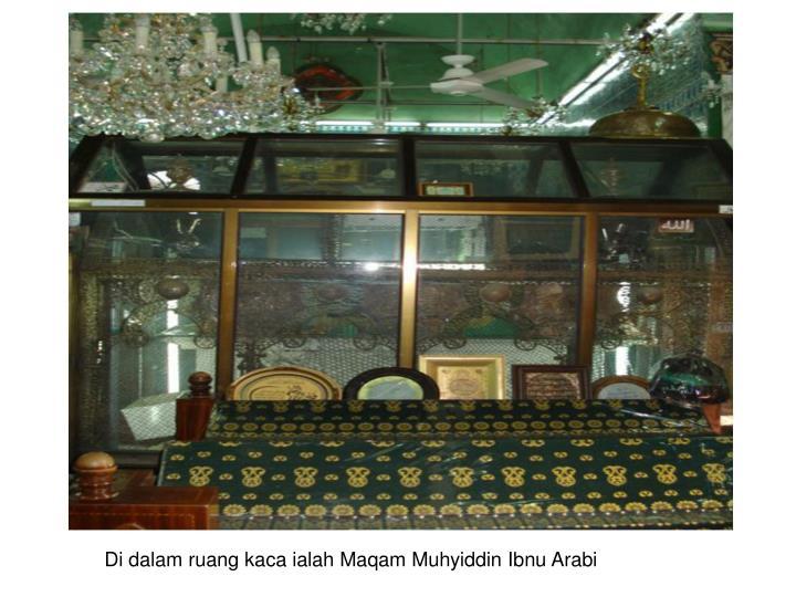 Di dalam ruang kaca ialah Maqam Muhyiddin Ibnu Arabi