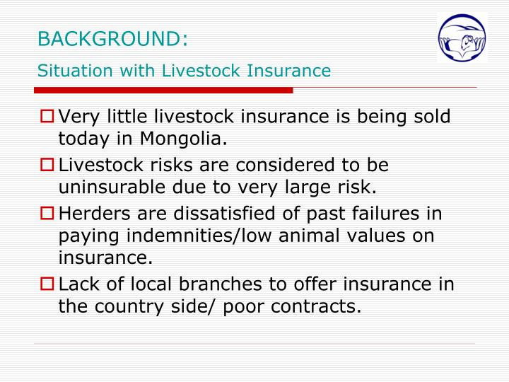 Very little livestock insurance is being sold today in Mongolia.