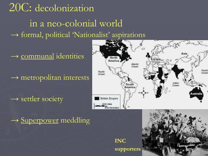 "decolonization an evolution in imperialist relationships The ""hot"" cold war, where blood was shed, was fought in the periphery where it overlapped with the struggle for decolonization the connections between the cold war and decolonization depend on the specifics of each case vietnam, suez and southern africa offer complex studies of the intricate relationship between the two struggles the colonial powers were impelled by greed and hubris."